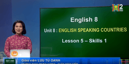 Môn Tiếng Anh - Lớp 8 | Unit 8: English speaking countries. Lesson 5